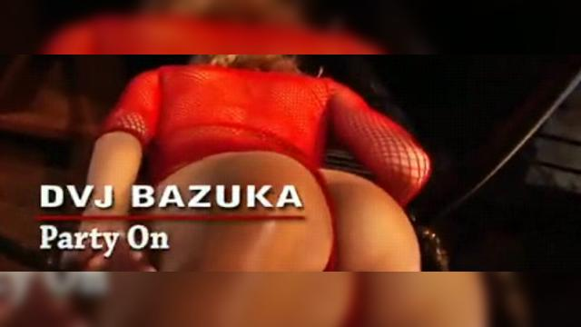 DVJ BAZUKA - Party On(Uncensored)